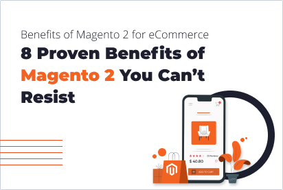 8 Proven Benefits of Magento 2 You Can't Resist | SolidBrain